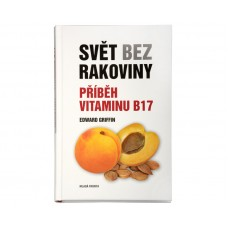 Svět bez rakoviny - Příběh vitaminu B17 (Edward Griffin)