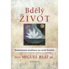 Bdělý život - Každodenní meditace na cestě Toltéků (Don Miguel Ruiz ml.)